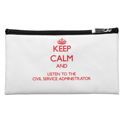 Keep Calm and Listen to the Civil Service Administ Makeup Bag