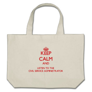 Keep Calm and Listen to the Civil Service Administ Canvas Bag