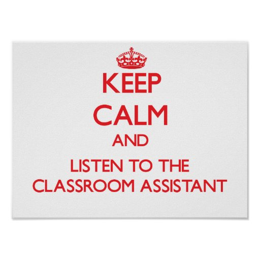 Keep Calm and Listen to the Classroom Assistant Print