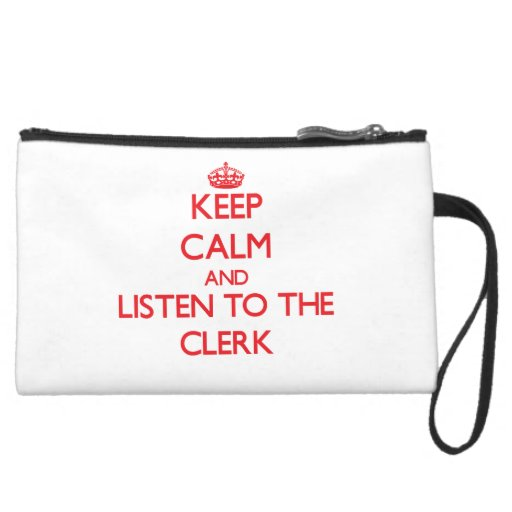Keep Calm and Listen to the Clerk Wristlet Purse
