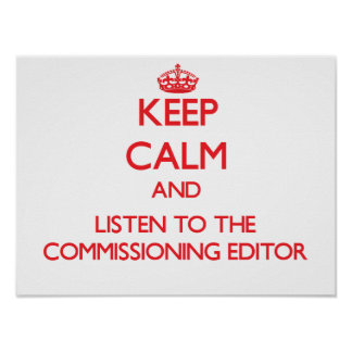 Keep Calm and Listen to the Commissioning Editor Print
