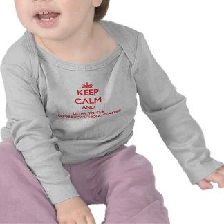 Keep Calm and Listen to the Community School Teach Tshirt