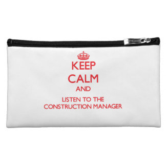 Keep Calm and Listen to the Construction Manager Cosmetics Bags