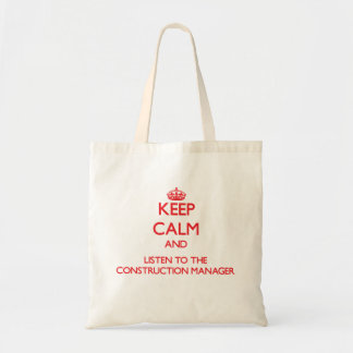 Keep Calm and Listen to the Construction Manager Tote Bags