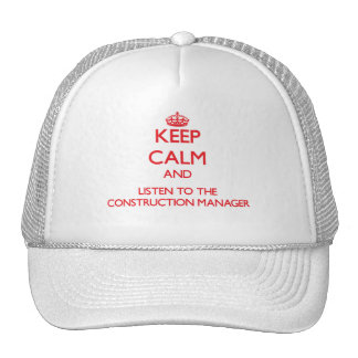 Keep Calm and Listen to the Construction Manager Trucker Hat