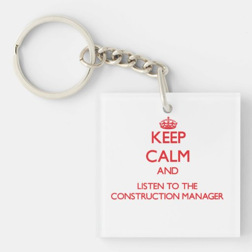 Keep Calm and Listen to the Construction Manager Acrylic Key Chain