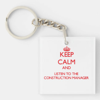 Keep Calm and Listen to the Construction Manager Double-Sided Square Acrylic Key Ring