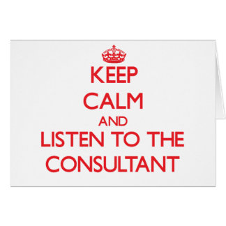 Keep Calm and Listen to the Consultant Greeting Cards
