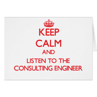 Keep Calm and Listen to the Consulting Engineer Greeting Card