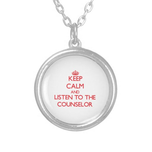 Keep Calm and Listen to the Counselor Necklaces