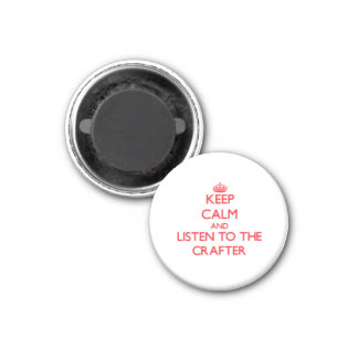 Keep Calm and Listen to the Crafter Fridge Magnets