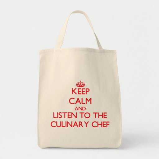 Keep Calm and Listen to the Culinary Chef Tote Bag
