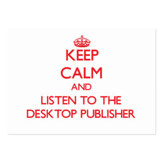 Keep Calm and Listen to the Desktop Publisher Business Card