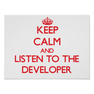 Keep Calm and Listen to the Developer Print