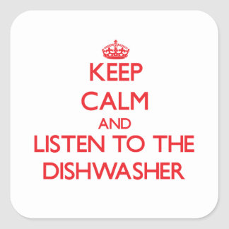 Keep Calm and Listen to the Dishwasher Square Sticker