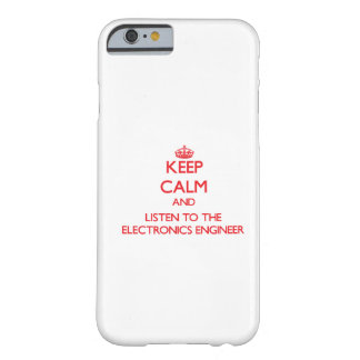 Keep Calm and Listen to the Electronics Engineer Barely There iPhone 6 Case