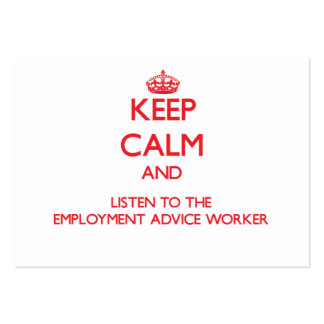 Keep Calm and Listen to the Employment Advice Work Business Card Templates