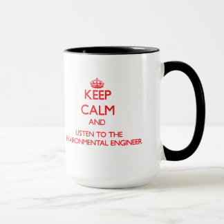 Keep Calm and Listen to the Environmental Engineer Mug