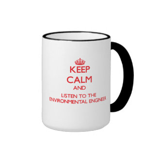 Keep Calm and Listen to the Environmental Engineer Ringer Mug