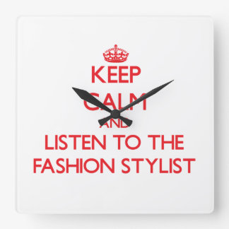 Keep Calm and Listen to the Fashion Stylist Square Wall Clock