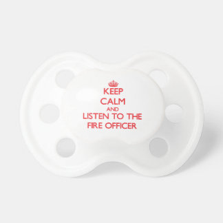 Keep Calm and Listen to the Fire Officer Baby Pacifier
