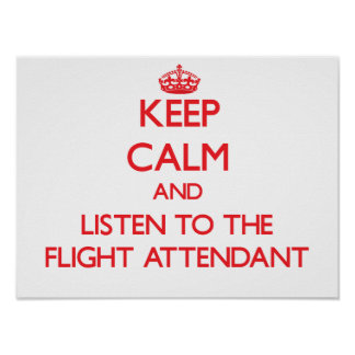 Keep Calm and Listen to the Flight Attendant Posters