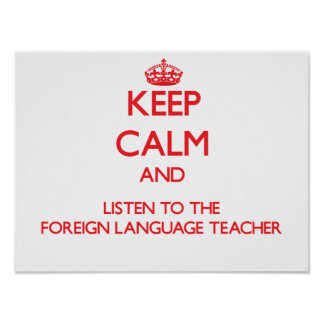 Keep Calm and Listen to the Foreign Language Teach Print