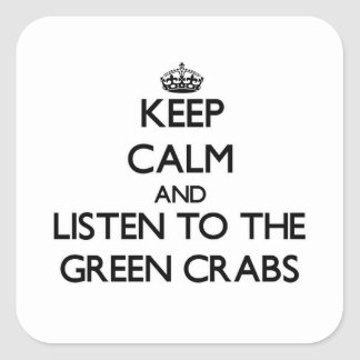 Keep calm and Listen to the Green Crabs Square Sticker