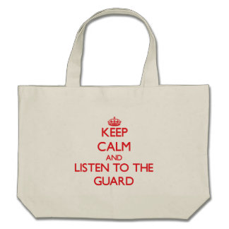 Keep Calm and Listen to the Guard Tote Bag