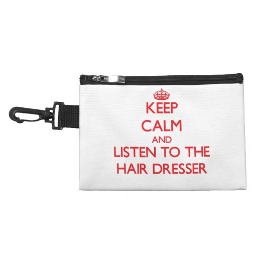 Keep Calm and Listen to the Hair Dresser Accessory Bags