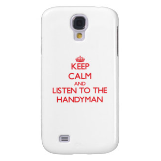 Keep Calm and Listen to the Handyman Samsung Galaxy S4 Case