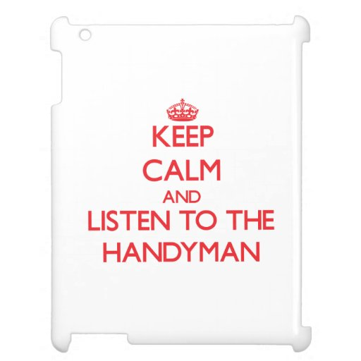 Keep Calm and Listen to the Handyman Case For The iPad