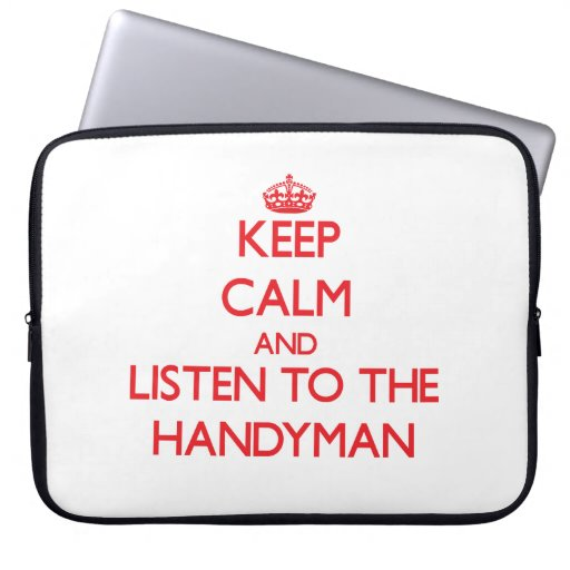 Keep Calm and Listen to the Handyman Laptop Computer Sleeve