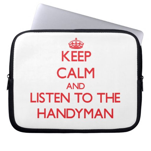 Keep Calm and Listen to the Handyman Laptop Sleeve