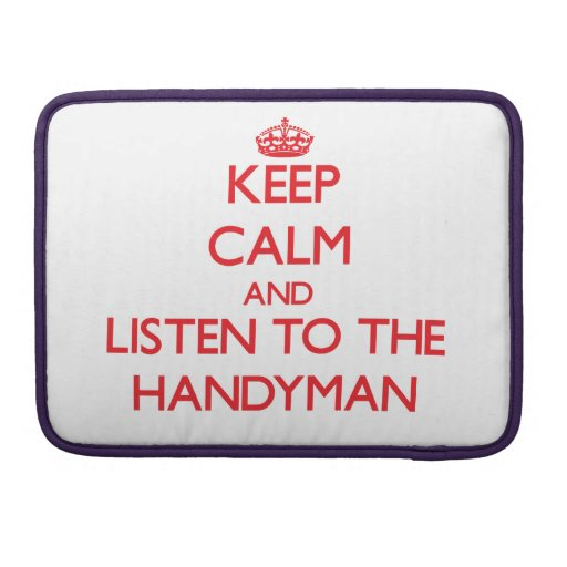 Keep Calm and Listen to the Handyman Sleeve For MacBooks