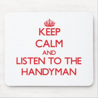 Keep Calm and Listen to the Handyman Mouse Pads