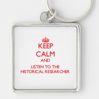 Keep Calm and Listen to the Historical Researcher Key Chain