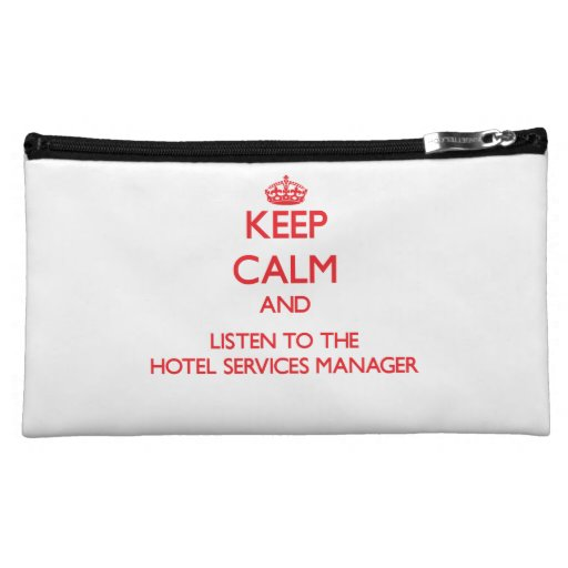 Keep Calm and Listen to the Hotel Services Manager Cosmetic Bag