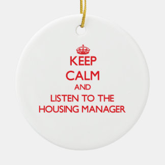 Keep Calm and Listen to the Housing Manager Ceramic Ornament