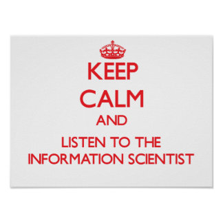 Keep Calm and Listen to the Information Scientist Posters