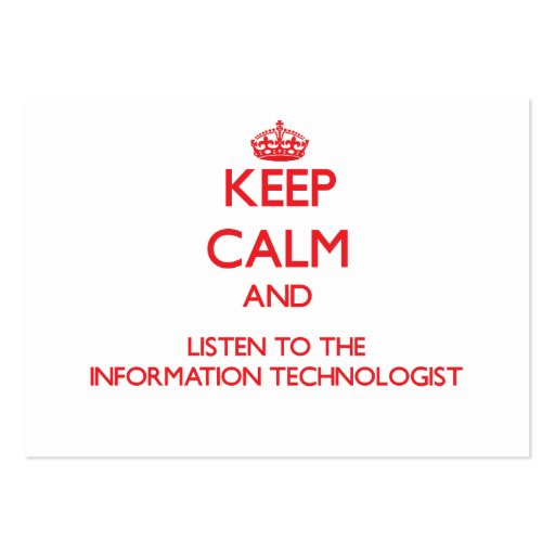 Keep Calm and Listen to the Information Technologi Business Card Templates