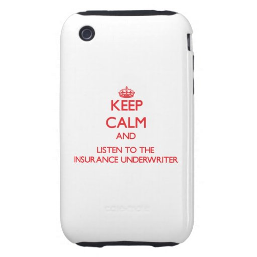 Keep Calm and Listen to the Insurance Underwriter iPhone 3 Tough Case