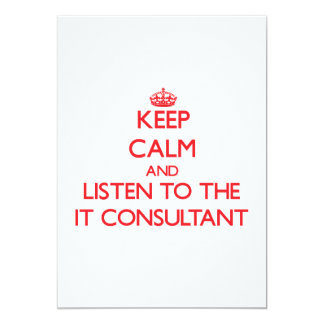 Keep Calm and Listen to the It Consultant Invite