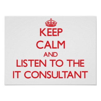 Keep Calm and Listen to the It Consultant Poster