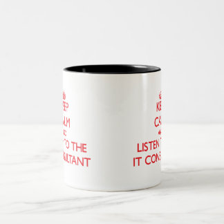 Keep Calm and Listen to the It Consultant Two-Tone Mug