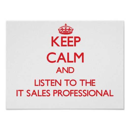 Keep Calm and Listen to the It Sales Professional Print