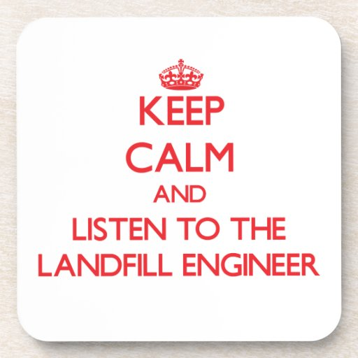 Keep Calm and Listen to the Landfill Engineer Beverage Coaster