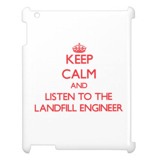 Keep Calm and Listen to the Landfill Engineer iPad Case