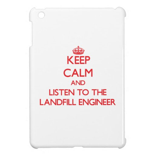Keep Calm and Listen to the Landfill Engineer iPad Mini Case