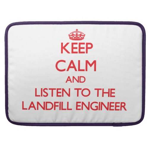 Keep Calm and Listen to the Landfill Engineer Sleeves For MacBook Pro